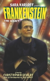 Frankenstein: The Legacy ebook by Christopher Schildt