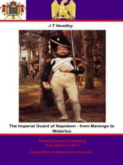 The Imperial Guard of Napoleon - from Marengo to Waterloo ebook by Joel Tyler Headley