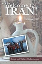 Welcome to Iran! ebook by Evelyn and Wallace Shellenberger