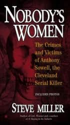 Nobody's Women - The Crimes and Victims of Anthony Sowell, the Cleveland Serial Killer ebook by Steve Miller