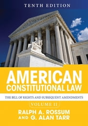 American Constitutional Law, Volume II - The Bill of Rights and Subsequent Amendments ebook by Ralph A. Rossum,G. Alan Tarr