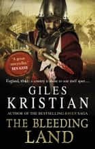 The Bleeding Land ebook by Giles Kristian