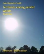 Territories among parallel worlds: Book two ebook by John Damocles Smith