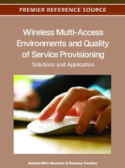 Wireless Multi-Access Environments and Quality of Service Provisioning - Solutions and Application ebook by Gabriel-Miro Muntean,Ramona Trestian