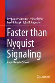 Faster than Nyquist Signaling - Algorithms to Silicon ebook by Deepak Dasalukunte,Viktor Öwall,Fredrik Rusek,John B. Anderson