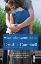 When She Came Home ebook by Drusilla Campbell