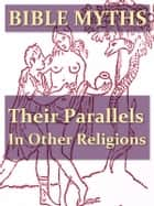 Bible Myths and Their Parallels in Other Religions [Illustrated] ebook by T. W. Doane