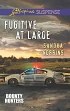 Fugitive At Large ebook by Sandra Robbins