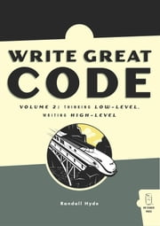 Write Great Code, Volume 2 - Thinking Low-Level, Writing High-Level ebook by Randall Hyde