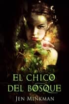 El chico del bosque ebook by Jen Minkman