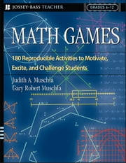 Math Games - 180 Reproducible Activities to Motivate, Excite, and Challenge Students, Grades 6-12 ebook by Judith A. Muschla,Gary Robert Muschla