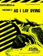 CliffsNotes on Faulkner's As I Lay Dying ebook by James L Roberts