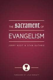 The Sacrament of Evangelism ebook by Jerry Root,Stan Guthrie,Lyle W Dorsett
