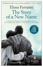 The Story of a New Name - Neapolitan Novels, Book Two ekitaplar by Elena Ferrante, Ann Goldstein