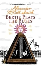 Bertie Plays The Blues - 7 eBook by Alexander McCall Smith