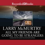 All My Friends are Going to Be Strangers - A Novel audiobook by Larry McMurtry