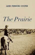 The Prairie eBook by James Fenimore Cooper