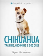 Chihuahua: Training, Grooming, and Dog Care ebook by Hope Bordeaux