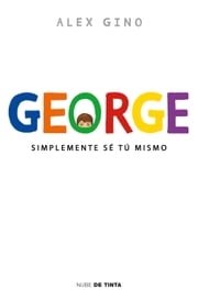 George - Simplemente sé tú mismo ebook by Alex Gino