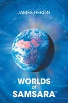 Worlds of Samsara ebook by James Heron