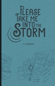 Please Take Me Into The Storm ebook by T.E. Brierley
