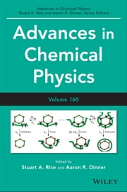 Advances in Chemical Physics, Volume 160 ebook by Stuart A. Rice,Aaron R. Dinner