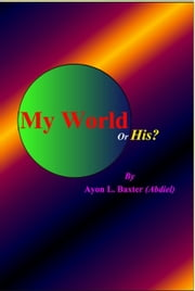 My World Or His? ebook by Ayon Baxter (Abdiel)