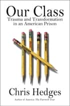 Our Class - Trauma and Transformation in an American Prison ebook by Chris Hedges