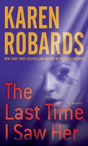 The Last Time I Saw Her - A Novel ebook by Karen Robards