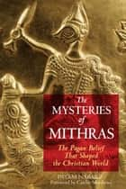 The Mysteries of Mithras: The Pagan Belief That Shaped the Christian World ebook by Payam Nabarz,Caitlín Matthews