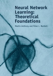 Neural Network Learning - Theoretical Foundations ebook by Martin Anthony,Peter L. Bartlett