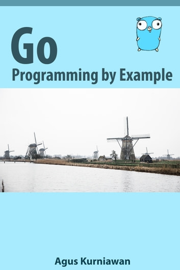 Go Programming by Example ebook by Agus Kurniawan