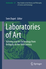 Laboratories of Art - Alchemy and Art Technology from Antiquity to the 18th Century ebook by