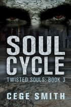 Soul Cycle (Twisted Souls #3) - Twisted Souls, #3 ebook by Cege Smith