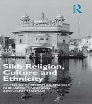 Sikh Religion, Culture and Ethnicity ebook by Arvind-Pal S. Mandair,Christopher Shackle,Gurharpal Singh