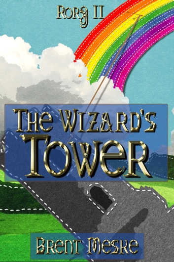 The Wizard's Tower (Rory II) ebook by Brent Meske