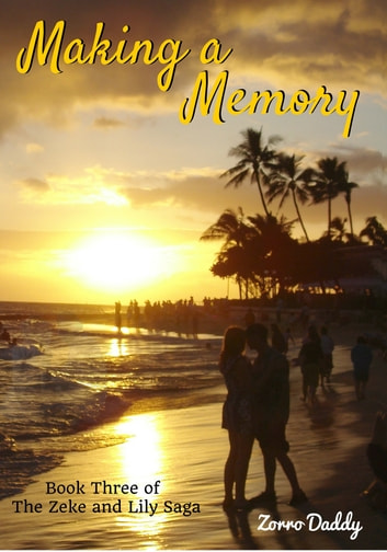 Zeke and Lily (Book Three): Making a Memory ebook by Zorro Daddy