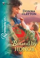 Bound by Honor (Mills & Boon Silhouette) ebook by Donna Clayton