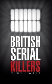British Serial Killers ebook by Nigel Wier