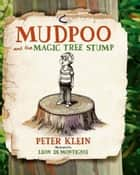 Mudpoo and the Magic Tree Stump ebook by Peter Klein,Leon De Montignie