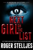Next Girl On The List - Thriller (McRyan Mystery Series) ebook door Roger Stelljes