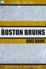 The Boston Bruins Quiz Book ebook by Astin Snow