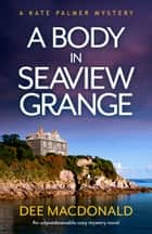 A Body in Seaview Grange - An unputdownable cozy mystery novel ebook by Dee MacDonald