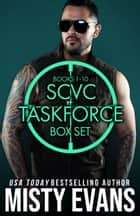 SCVC Taskforce Box Set, Books 1-10 ebook by Misty Evans