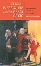 Global Imperialism and the Great Crisis - The Uncertain Future of Capitalism ebook by Ernesto Screpanti