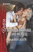 Between Marriage and Merger ebook by Karen Booth