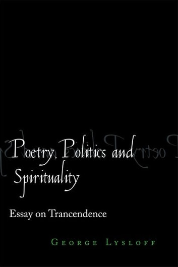 POETRY, POLITICS And SPIRITUALITY - ESSAYS ON TRANSCENDENCE ebook by George Lysloff