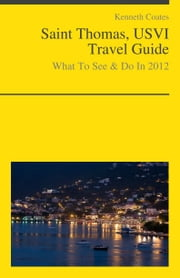 St. Thomas, USVI Travel Guide - What To See & Do ebook by Kenneth Coates