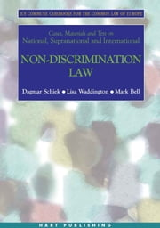 Cases, Materials and Text on National, Supranational and International Non-Discrimination Law - Ius Commune Casebooks for the Common Law of Europe ebook by Dagmar Schiek,Lisa Waddington,Mark Bell,Tufyal Choudhury,Olivier De Schutter,Janneke Gerards,Aileen McColgan,Gay Moon