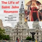 Life of Saint John Neumann, The audiobook by Bob Lord, Penny Lord